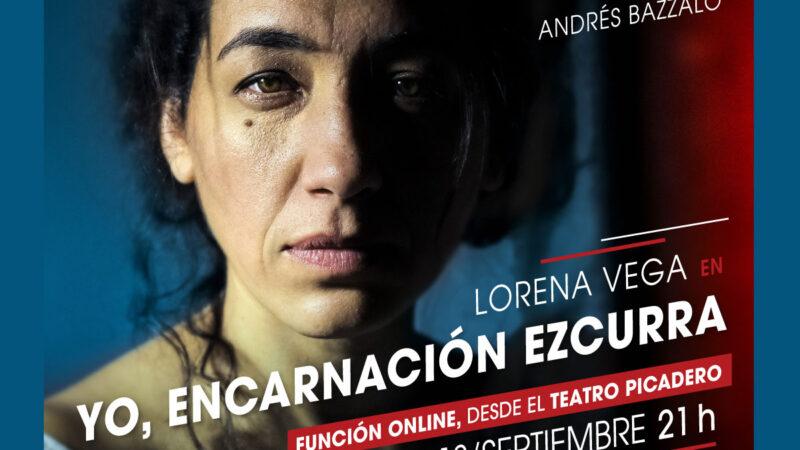 """""""Yo, Encarnación Ezcurra"""" función online del multipremiado espectáculo, aclamado por la crítica y el público"""