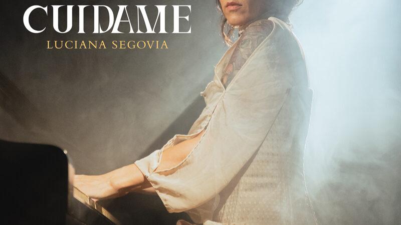 """Luciana Segovia presenta """"Cuídame"""", el cuarto single de su carrera solista"""